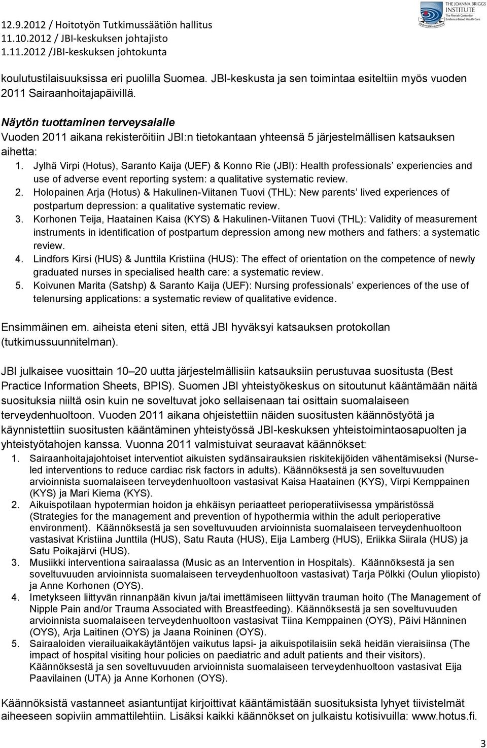Jylhä Virpi (Hotus), Saranto Kaija (UEF) & Konno Rie (JBI): Health professionals experiencies and use of adverse event reporting system: a qualitative systematic review. 2.