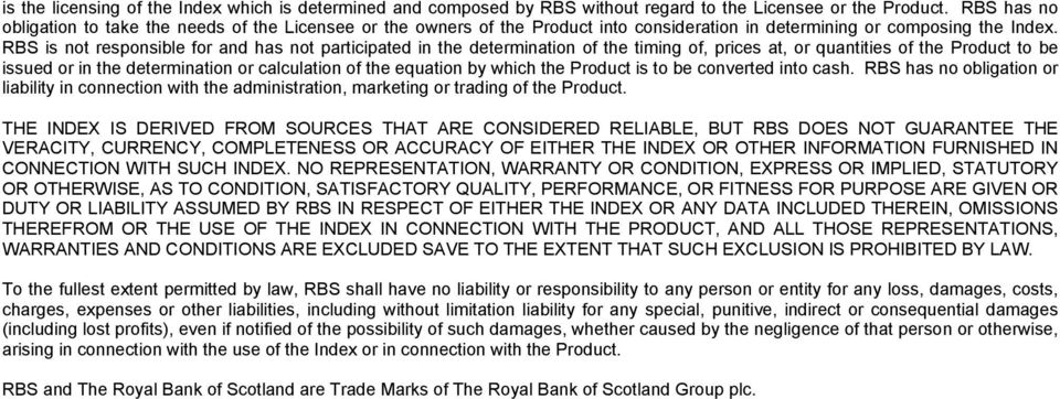 RBS is not responsible for and has not participated in the determination of the timing of, prices at, or quantities of the Product to be issued or in the determination or calculation of the equation