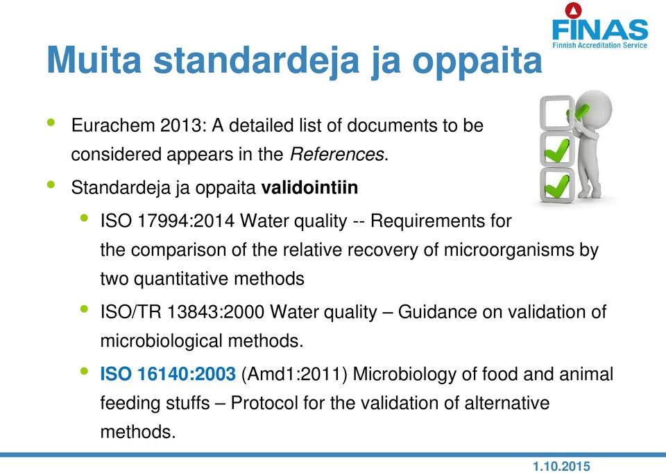 recovery of microorganisms by two quantitative methods ISO/TR 13843:2000 Water quality Guidance on validation of