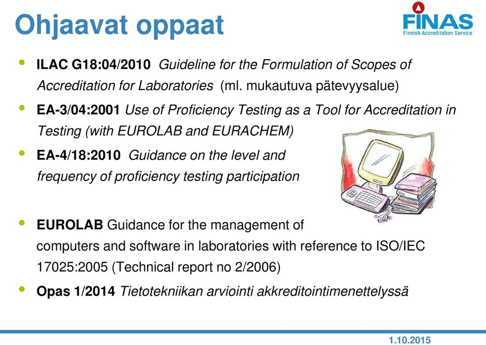 EA-4/18:2010 Guidance on the level and frequency of proficiency testing participation EUROLAB Guidance for the management of