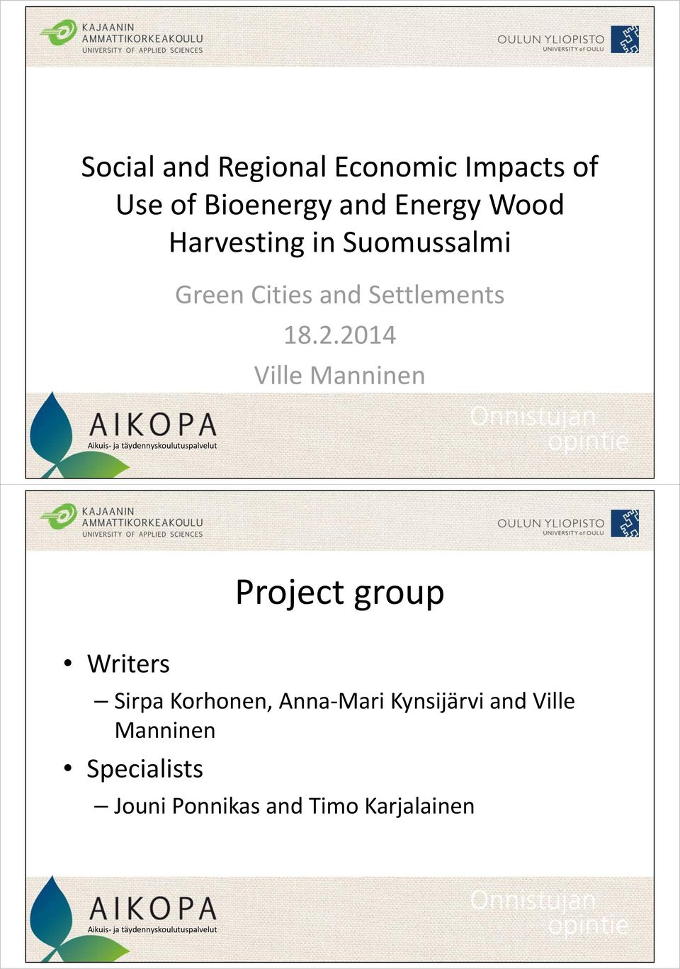 2014 Ville Manninen Writers Project group Sirpa Korhonen, Anna Mari