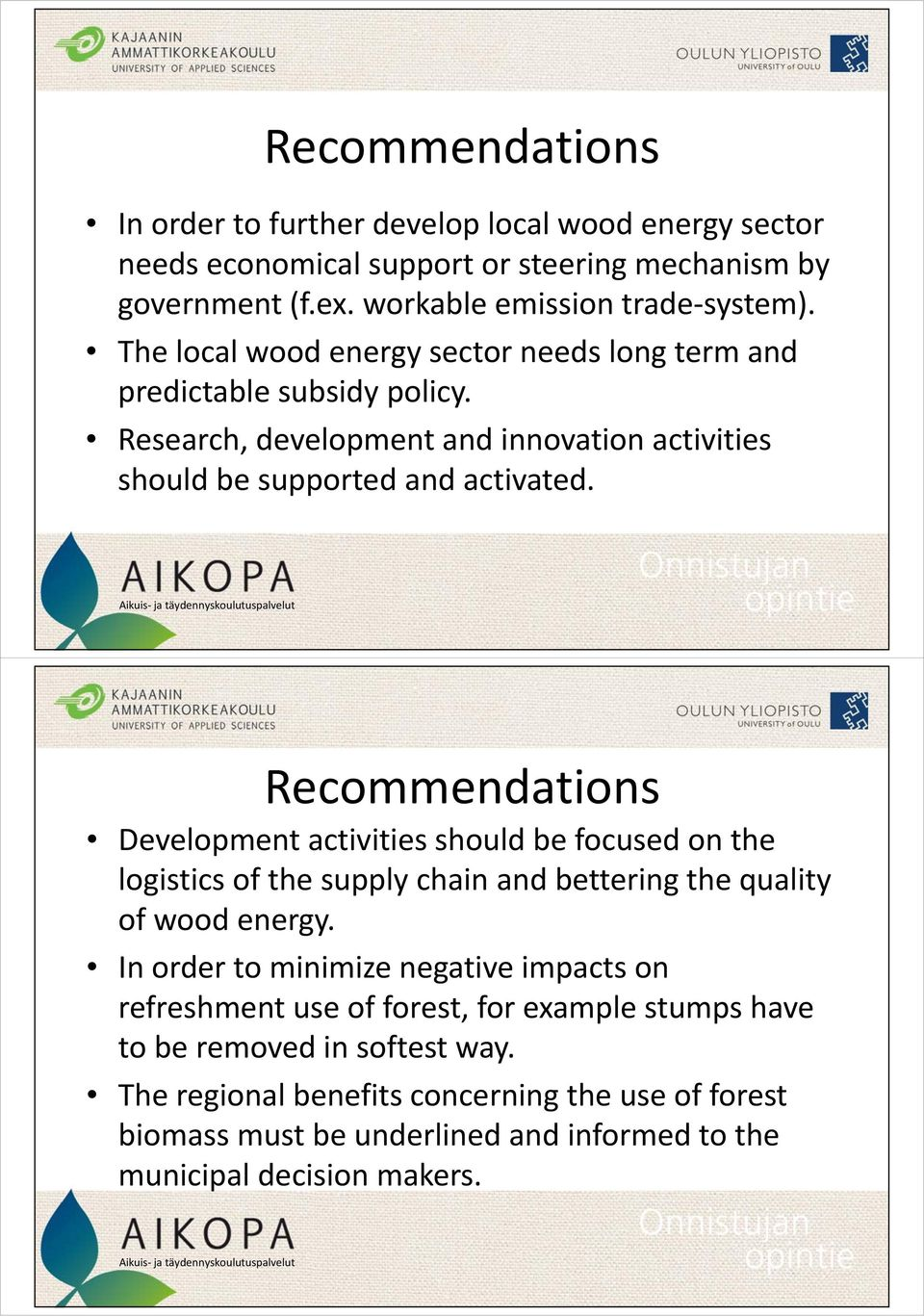 Recommendations Development activities should be focused on the logistics of the supply chain and bettering the quality of wood energy.