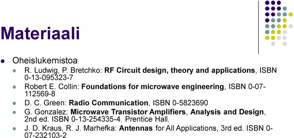 Collin: Foundations for microwave engineering, ISBN 0-07- 112569-8 D. C.