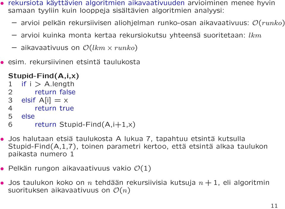 length 2 return false 3 elsif A[i] = x 4 return true 5 else 6 return Stupid-Find(A,i+1,x) Jos halutaan etsiä taulukosta A lukua 7, tapahtuu etsintä kutsulla Stupid-Find(A,1,7), toinen parametri