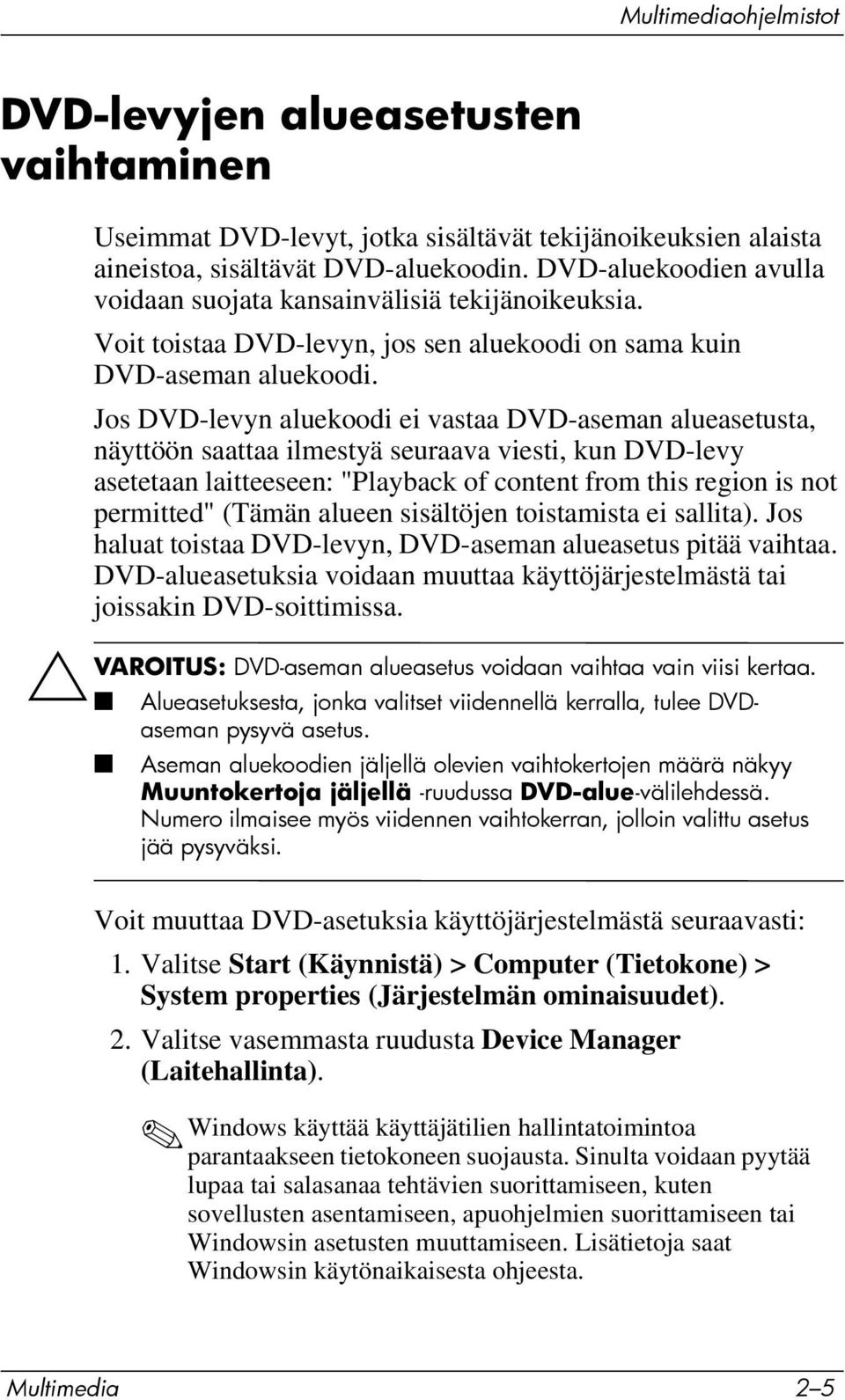 "Jos DVD-levyn aluekoodi ei vastaa DVD-aseman alueasetusta, näyttöön saattaa ilmestyä seuraava viesti, kun DVD-levy asetetaan laitteeseen: ""Playback of content from this region is not permitted"""