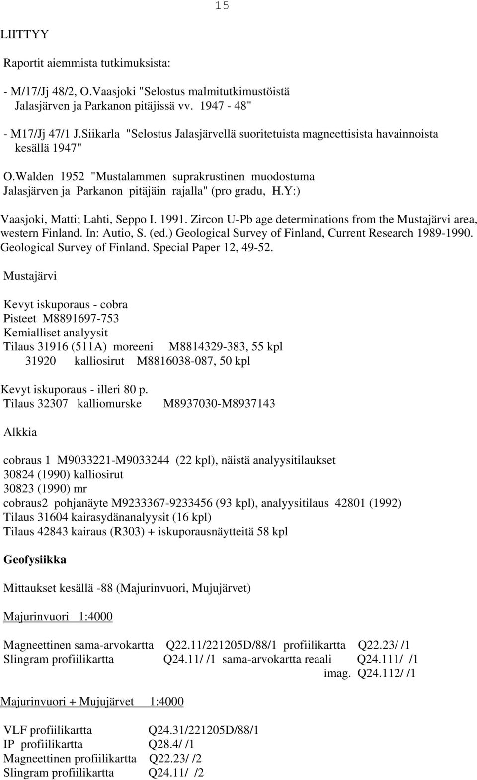 Y:) Vaasjoki, Matti; Lahti, Seppo I. 1991. Zircon U-Pb age determinations from the Mustajärvi area, western Finland. In: Autio, S. (ed.) Geological Survey of Finland, Current Research 1989-1990.