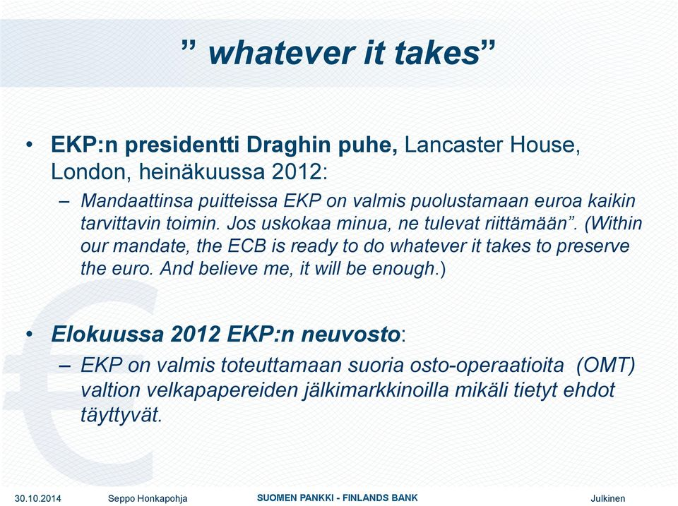 (Within our mandate, the ECB is ready to do whatever it takes to preserve the euro. And believe me, it will be enough.