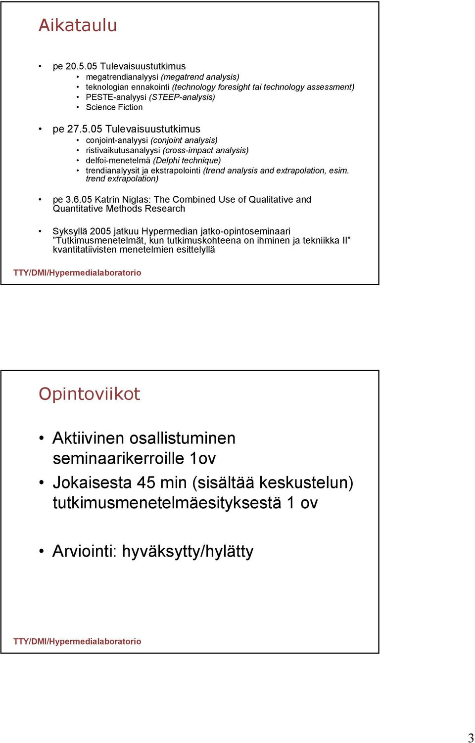 Tulevaisuustutkimus conjoint-analyysi (conjoint analysis) ristivaikutusanalyysi (cross-impact analysis) delfoi-menetelmä (Delphi technique) trendianalyysit ja ekstrapolointi (trend analysis and