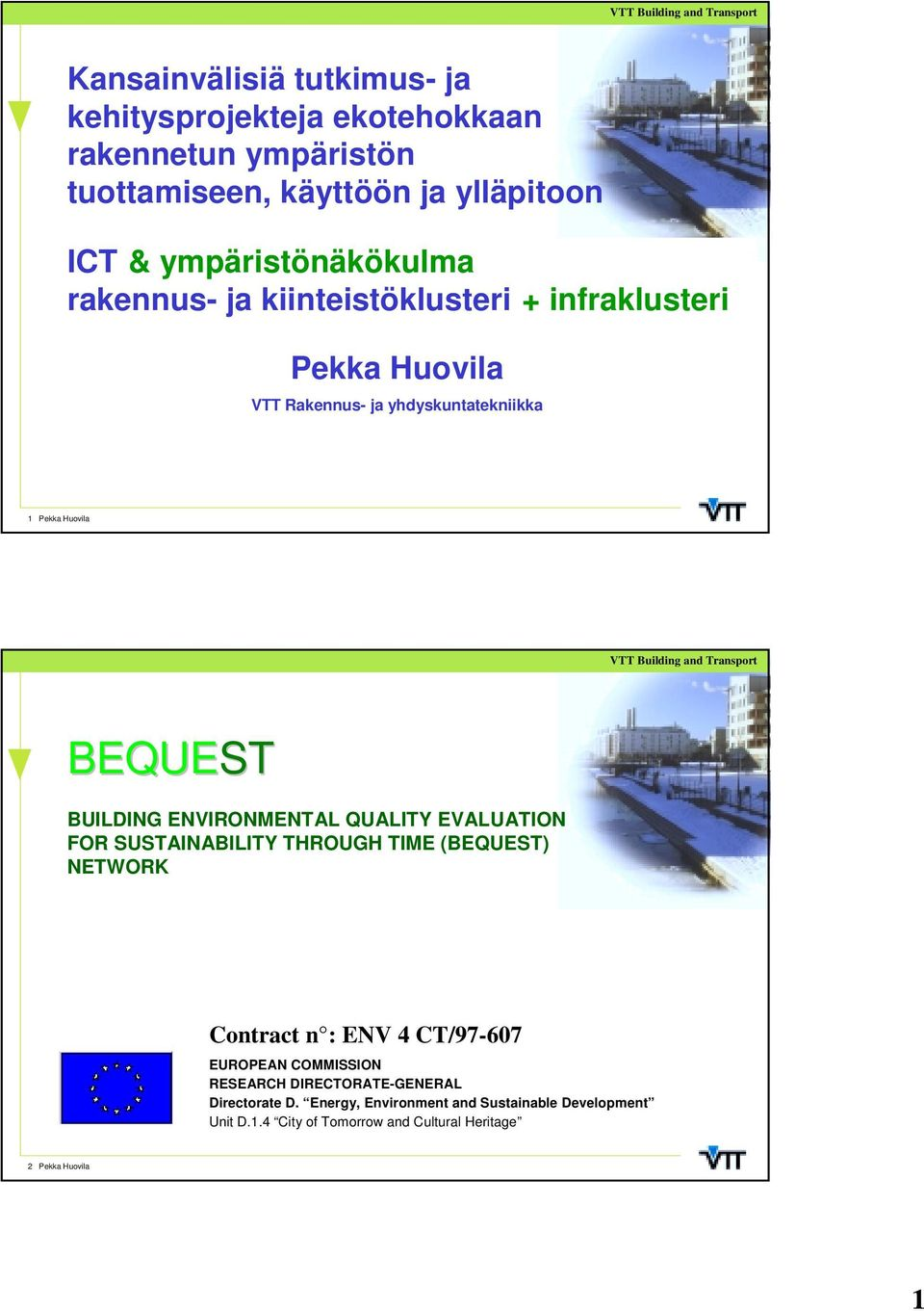 BUILDING ENVIRONMENTAL QUALITY EVALUATION FOR SUSTAINABILITY THROUGH TIME (BEQUEST) NETWORK Contract n : ENV 4 CT/97-607 EUROPEAN COMMISSION