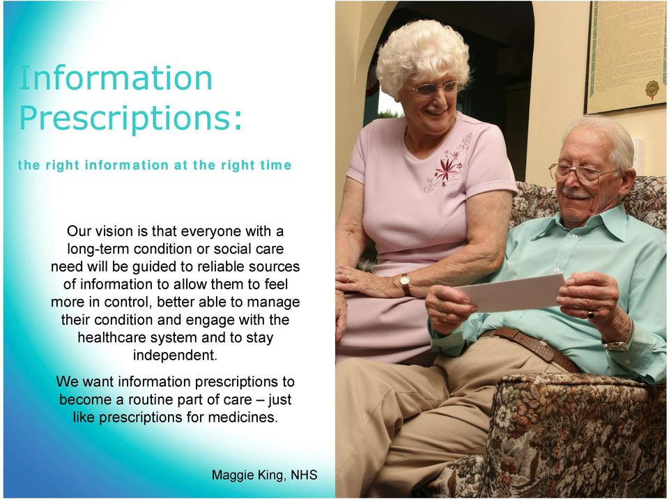 control, better able to manage their condition and engage with the healthcare system and to stay independent.