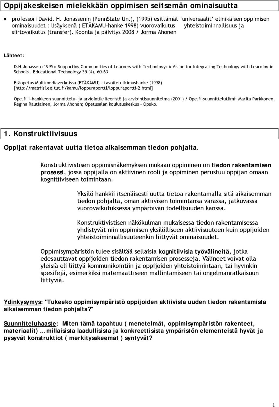 Koonta ja päivitys 2008 / Jorma Ahonen Lähteet: D.H.Jonassen (1995): Supporting Communities of Learners with Technology: A Vision for Integrating Technology with Learning in Schools.