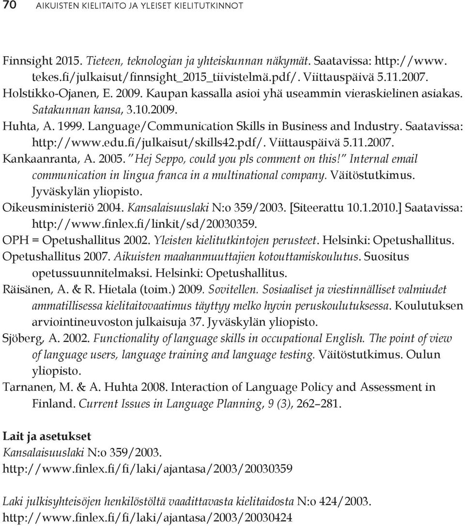 Language/Communication Skills in Business and Industry. Saatavissa: http://www.edu.fi/julkaisut/skills42.pdf/. Viittauspäivä 5.11.2007. Kankaanranta, A. 2005. Hej Seppo, could you pls comment on this!
