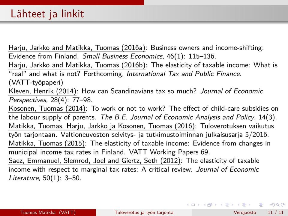 (VATT-työpaperi) Kleven, Henrik (2014): How can Scandinavians tax so much? Journal of Economic Perspectives, 28(4): 77 98. Kosonen, Tuomas (2014): To work or not to work?