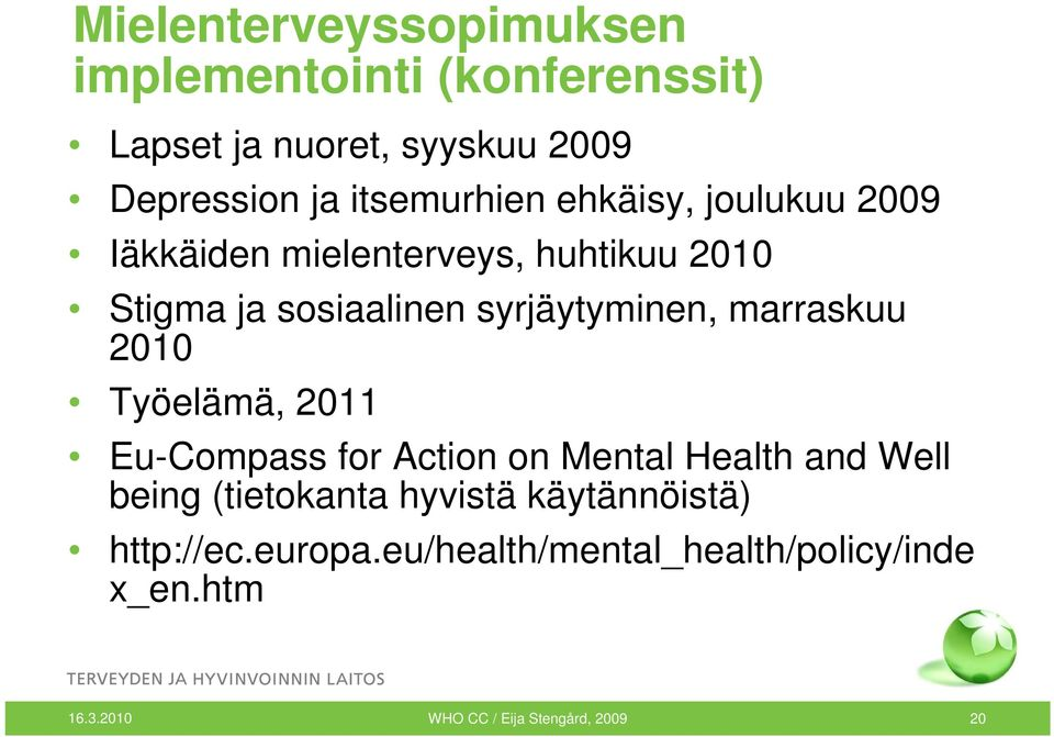 syrjäytyminen, marraskuu 2010 Työelämä, 2011 Eu-Compass for Action on Mental Health and Well being