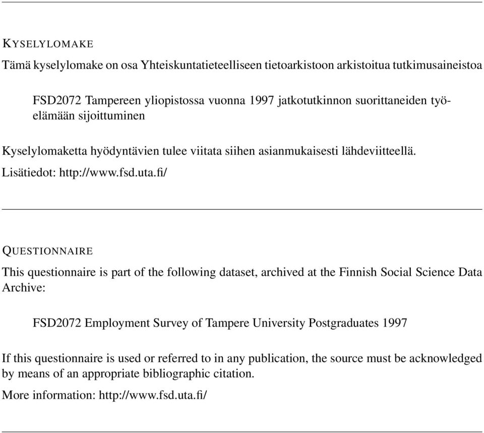 fi/ QUESTIONNAIRE This questionnaire is part of the following dataset, archived at the Finnish Social Science Data Archive: FSD2072 Employment Survey of Tampere