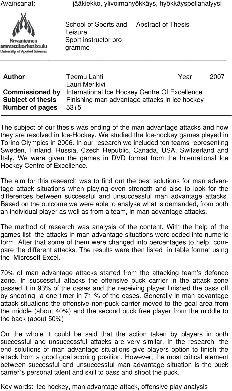 how they are resolved in Ice-Hockey. We studied the Ice-hockey games played in Torino Olympics in 2006.