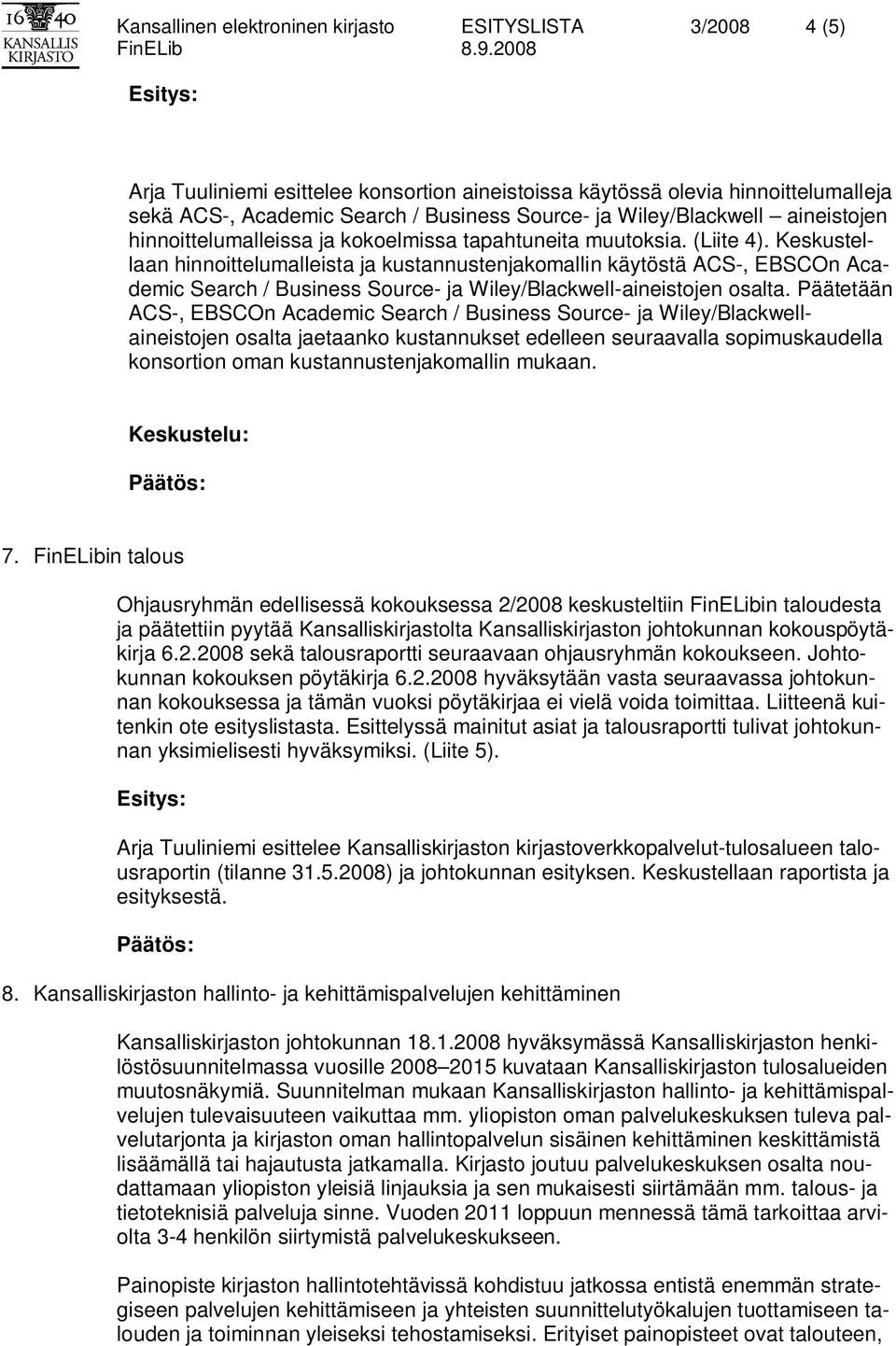 Keskustellaan hinnoittelumalleista ja kustannustenjakomallin käytöstä ACS-, EBSCOn Academic Search / Business Source- ja Wiley/Blackwell-aineistojen osalta.