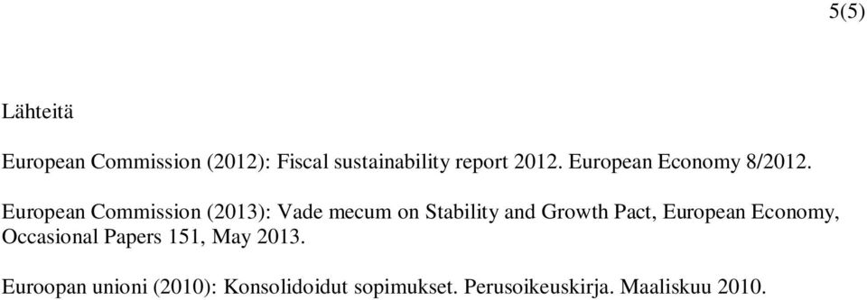 European Commission (2013): Vade mecum on Stability and Growth Pact,