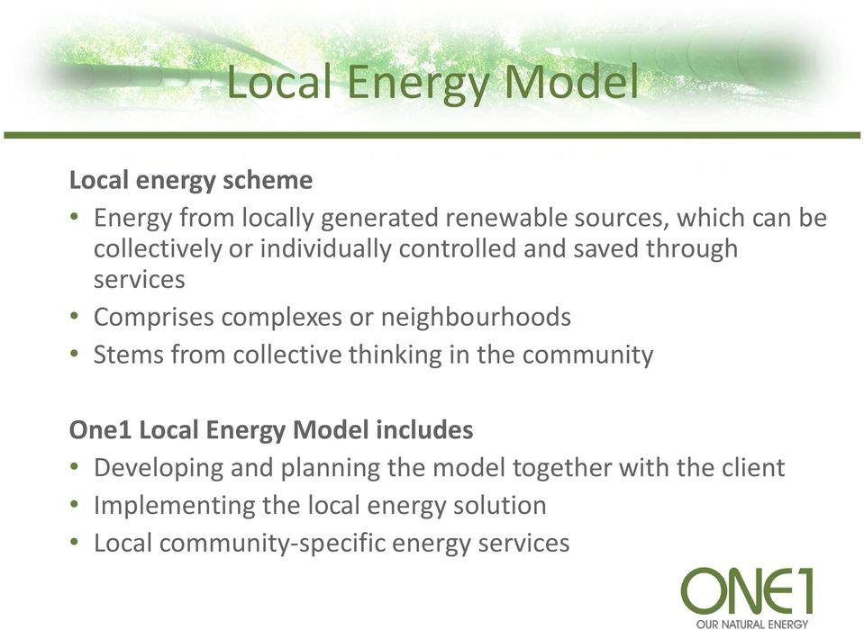 Stems from collective thinking in the community One1 Local Energy Model includes Developing and planning