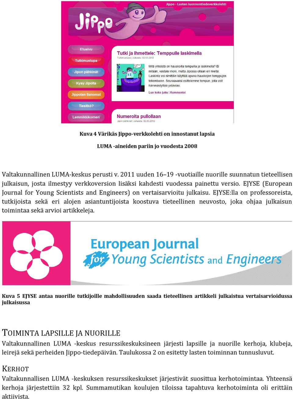 EJYSE (European Journal for Young Scientists and Engineers) on vertaisarvioitu julkaisu.
