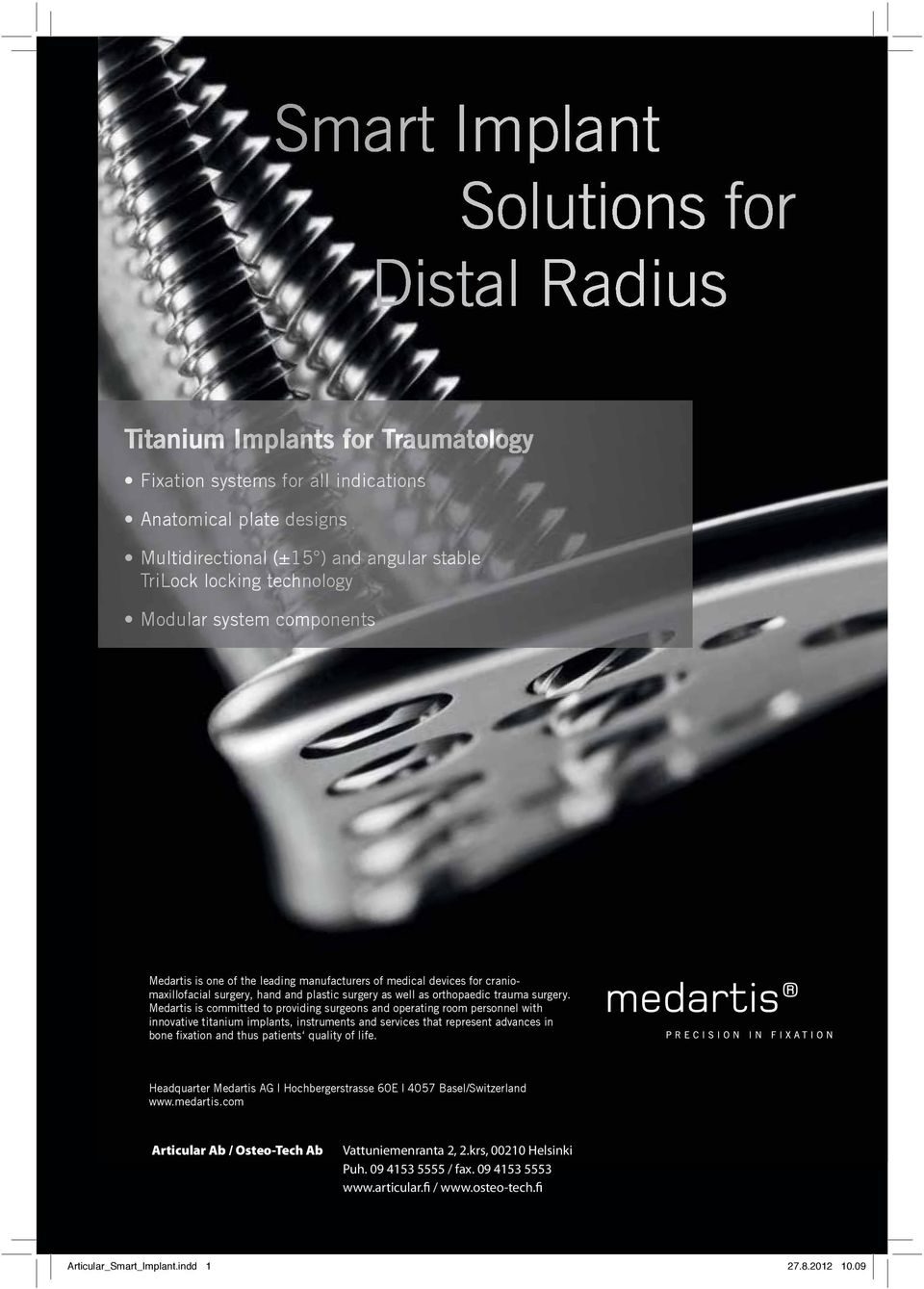 Medartis is committed to providing surgeons and operating room personnel with innovative titanium implants, instruments and services that represent advances in bone xation and thus patients quality