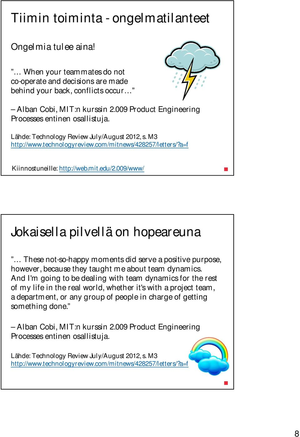 009/www/ Jokaisella pilvellä on hopeareuna These not-so-happy moments did serve a positive purpose, however, because they taught me about team dynamics.