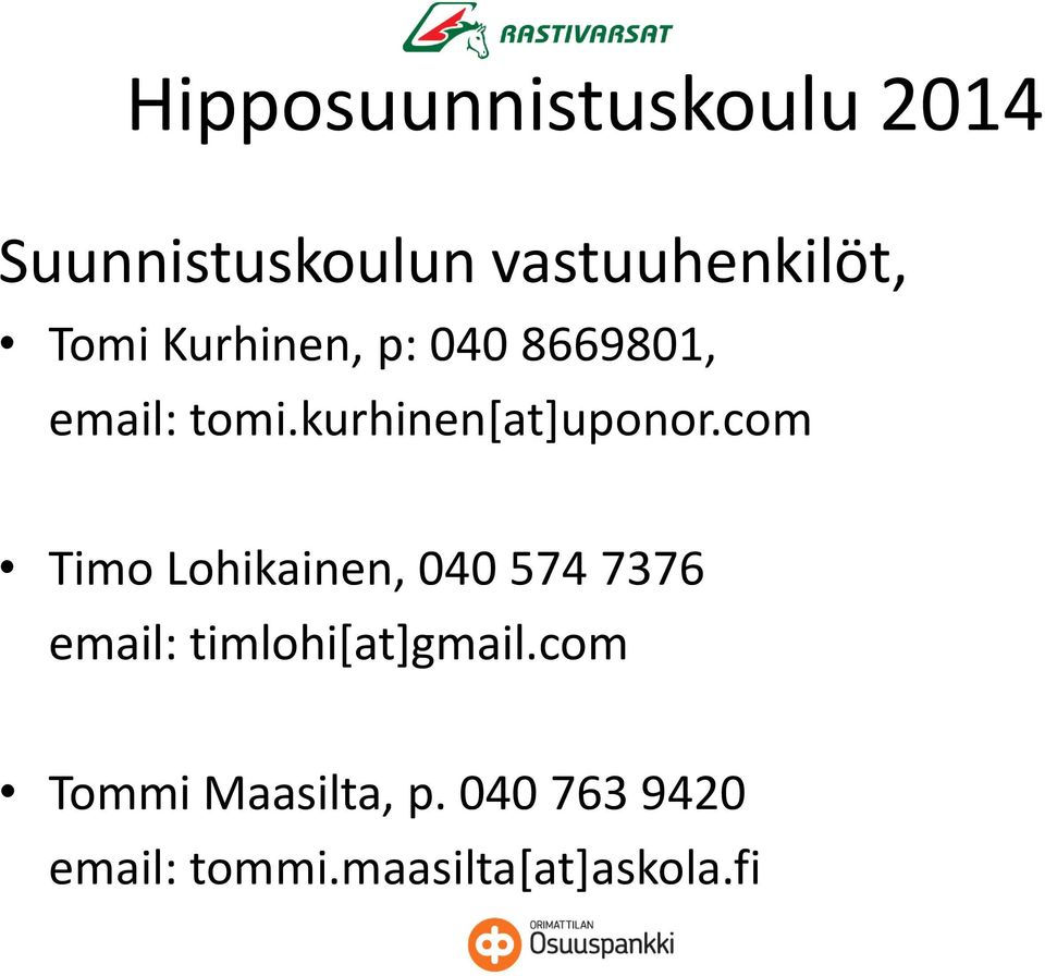 com Timo Lohikainen, 040 574 7376 email: