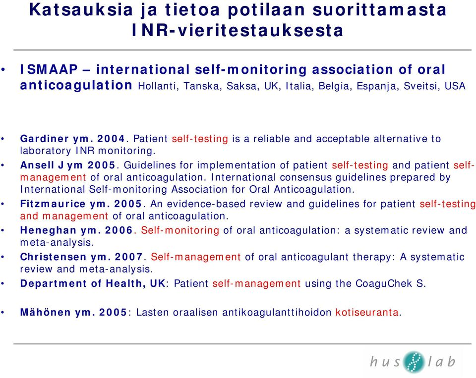 Guidelines for implementation of patient self-testing and patient selfmanagement of oral anticoagulation.