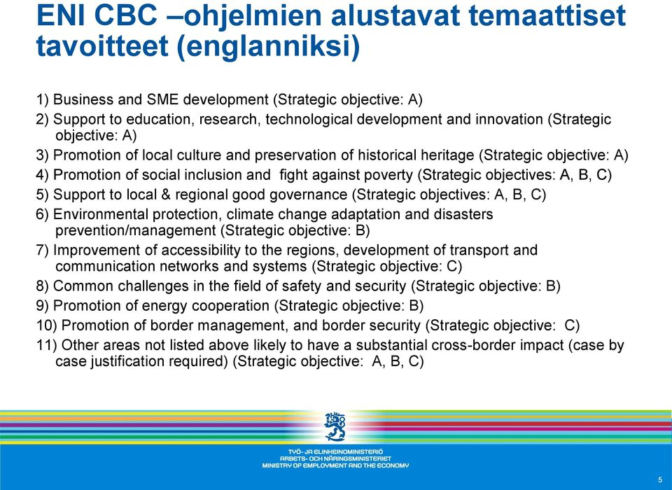 objectives: A, B, C) 5) Support to local & regional good governance (Strategic objectives: A, B, C) 6) Environmental protection, climate change adaptation and disasters prevention/management