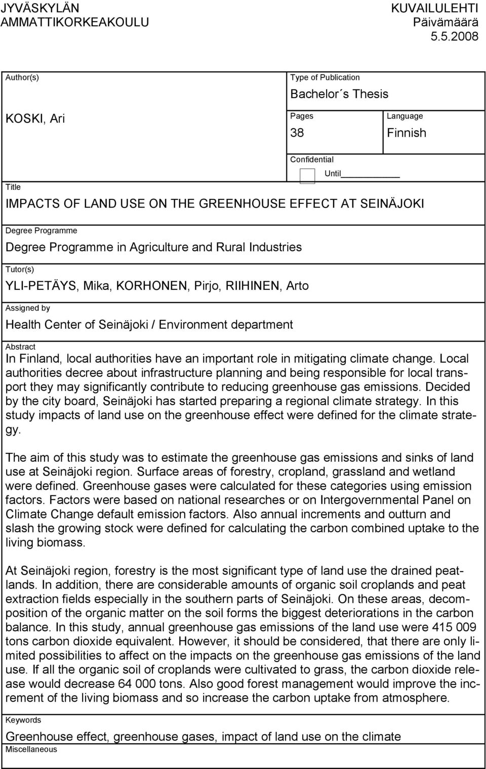 in Agriculture and Rural Industries Tutor(s) YLI-PETÄYS, Mika, KORHONEN, Pirjo, RIIHINEN, Arto Assigned by Health Center of Seinäjoki / Environment department Abstract In Finland, local authorities