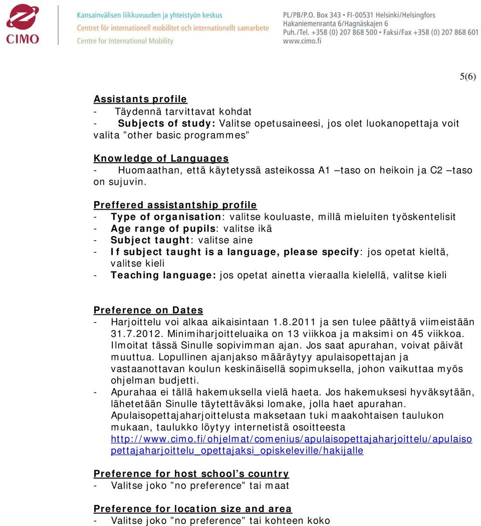 Preffered assistantship profile - Type of organisation: valitse kouluaste, millä mieluiten työskentelisit - Age range of pupils: valitse ikä - Subject taught: valitse aine - If subject taught is a