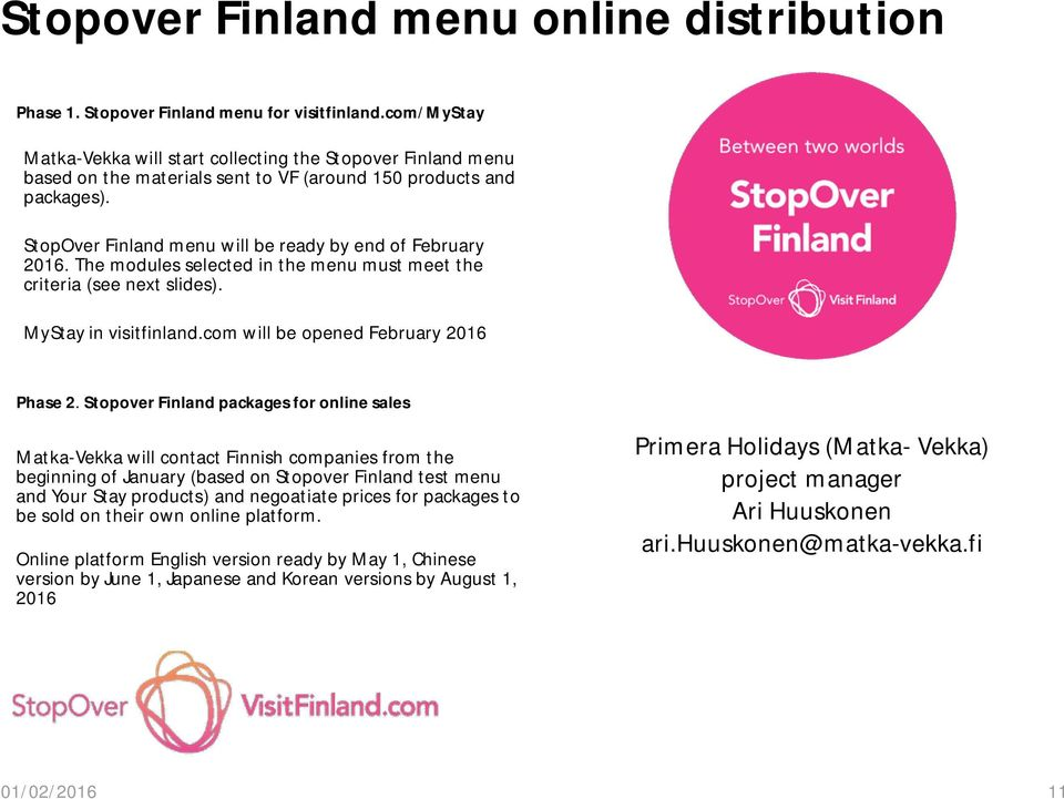 StopOver Finland menu will be ready by end of February 2016. The modules selected in the menu must meet the criteria (see next slides). MyStay in visitfinland.com will be opened February 2016 Phase 2.