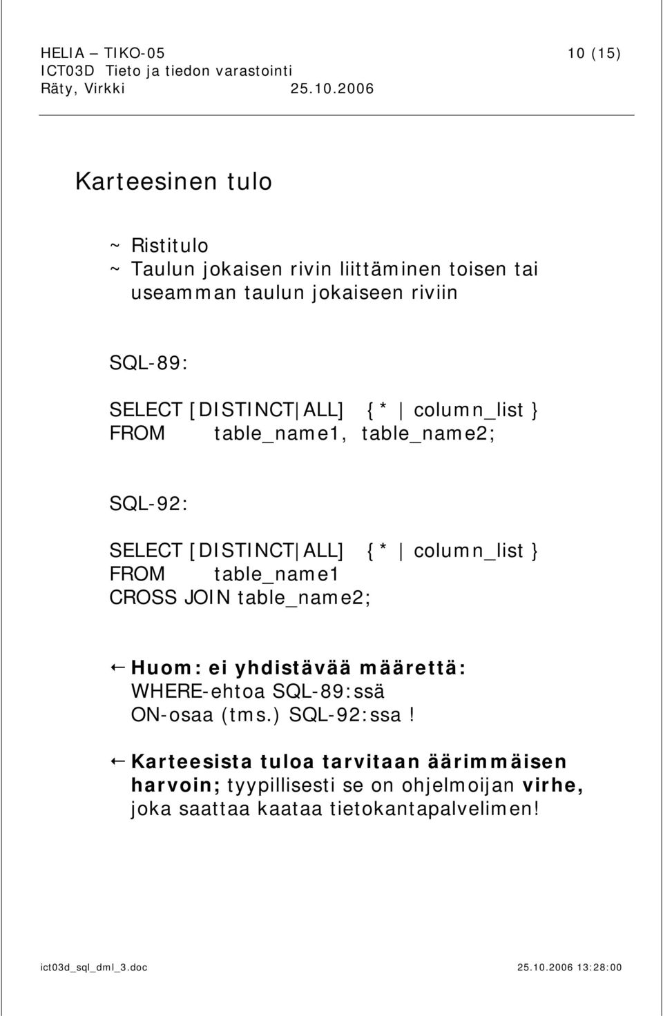 column_list } FROM table_name1 CROSS JOIN table_name2; Huom: ei yhdistävää määrettä: WHERE-ehtoa SQL-89:ssä ON-osaa (tms.