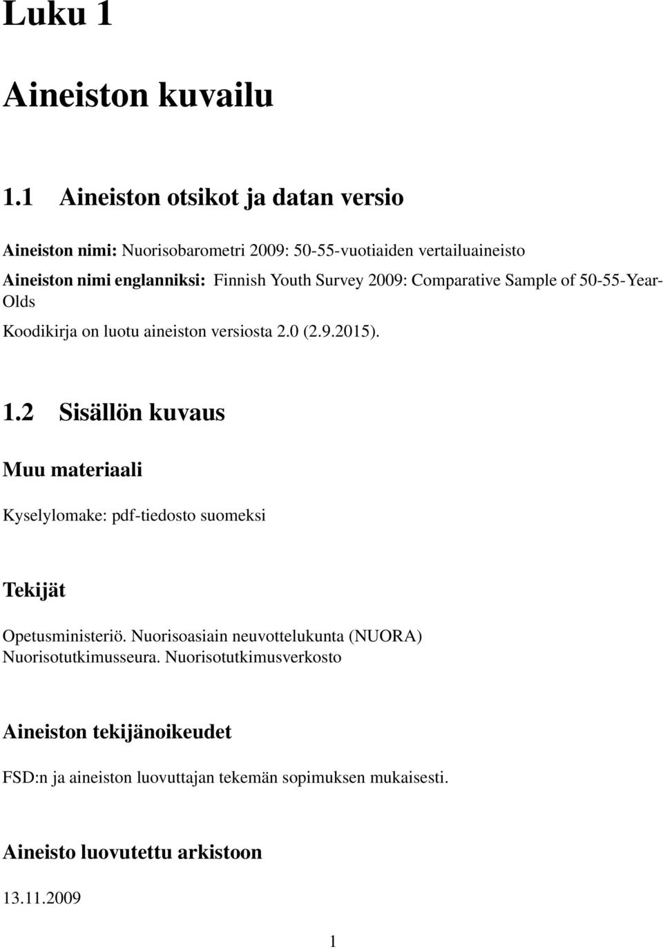 Youth Survey 2009: Comparative Sample of 50-55-Year- Olds Koodikirja on luotu aineiston versiosta 2.0 (2.9.2015). 1.