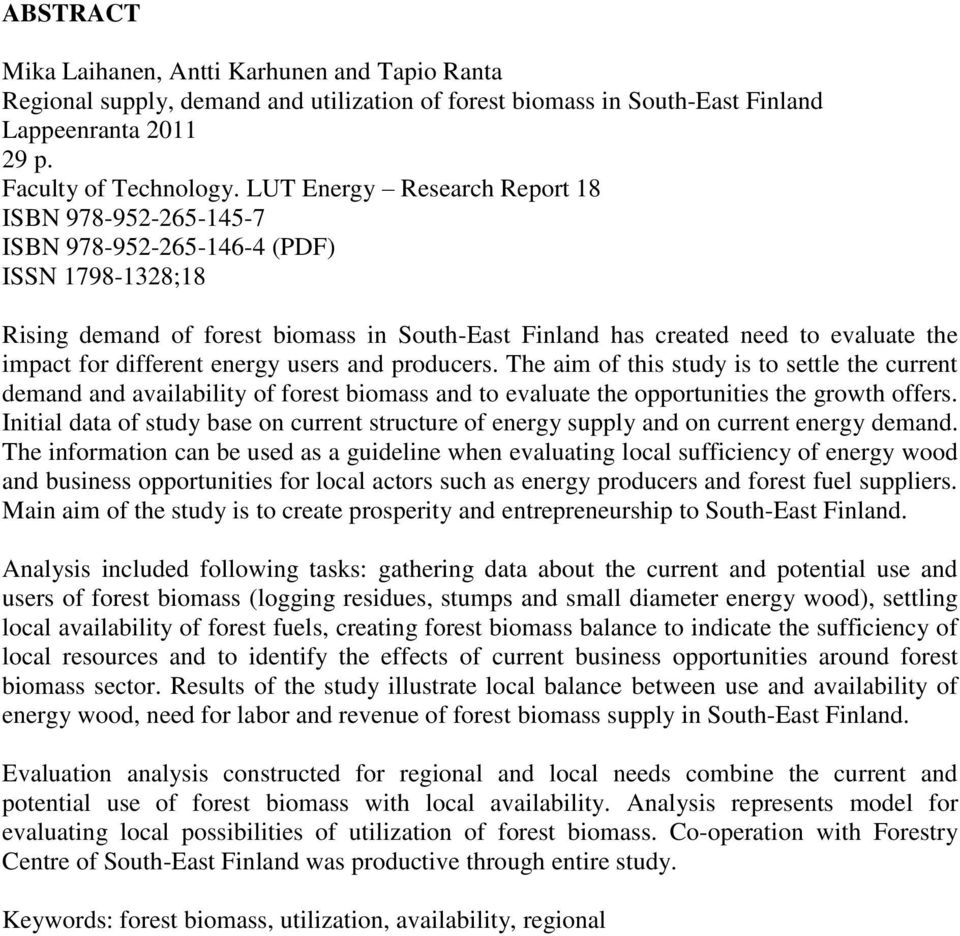different energy users and producers. The aim of this study is to settle the current demand and availability of forest biomass and to evaluate the opportunities the growth offers.