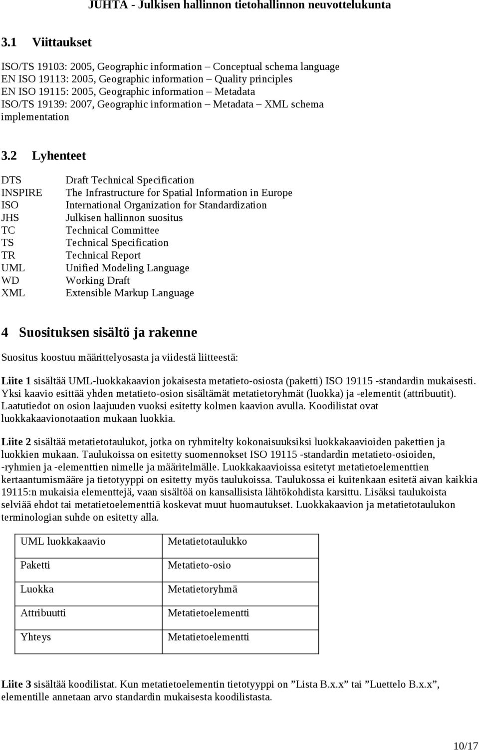 2 Lyhenteet DTS INSPIRE ISO JHS TC TS TR UML WD XML Draft Technical Specification The Infrastructure for Spatial Information in Europe International Organization for Standardization Julkisen