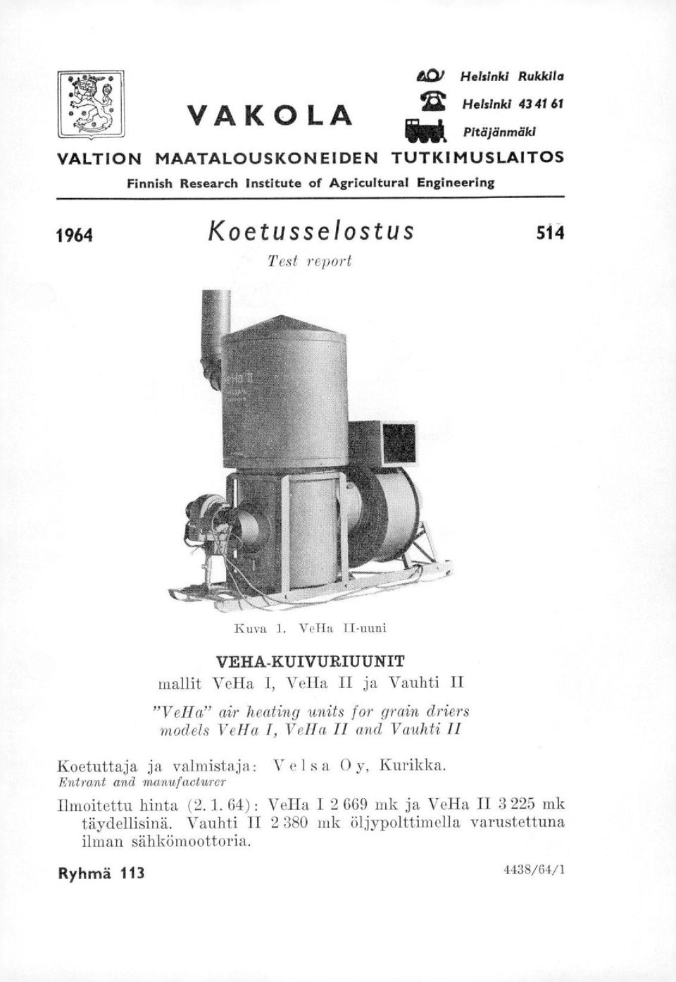 "Vella II-uuni VEHA-KUIVURIUUNIT mallit VeHa 1, VeHa II ja Vauhti II ""VeHa"" air heating units for grain driers models VeHa 1, VeHa II and Vauhti Ii"
