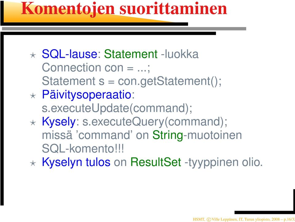 executeupdate(command); Kysely: s.