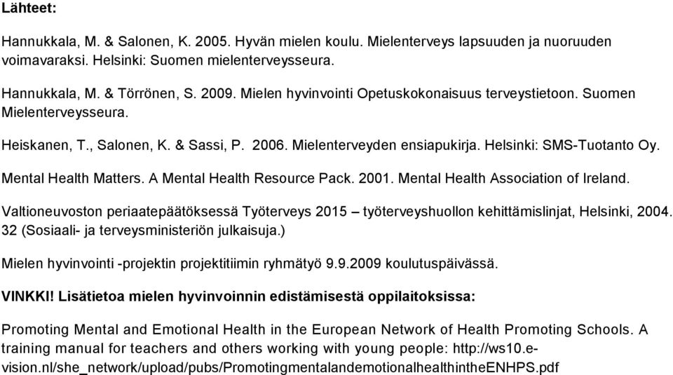 Mental Health Matters. A Mental Health Resource Pack. 2001. Mental Health Association of Ireland.
