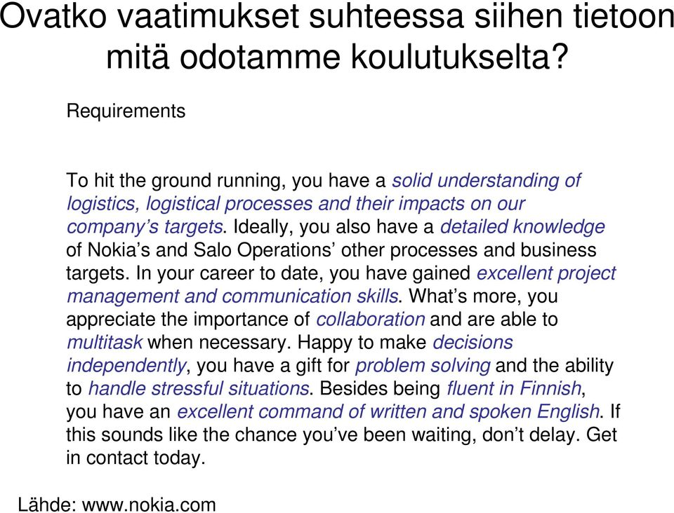 Ideally, you also have a detailed knowledge of Nokia s and Salo Operations other processes and business targets.