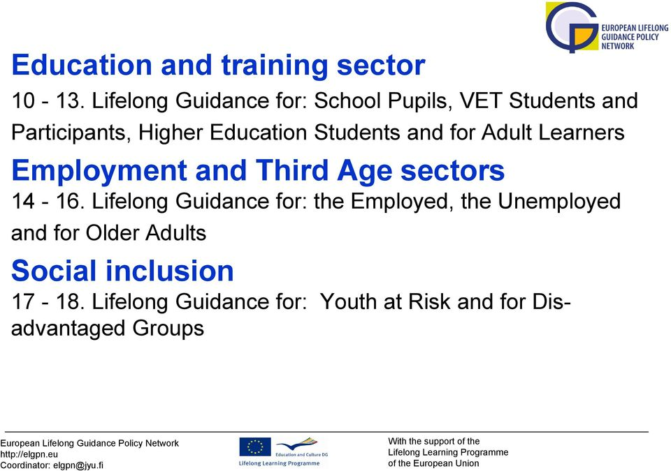 and Third Age sectors 14-16. Lifelong Guidance for: the Employed, the Unemployed and for Older Adults Social inclusion 17-18.