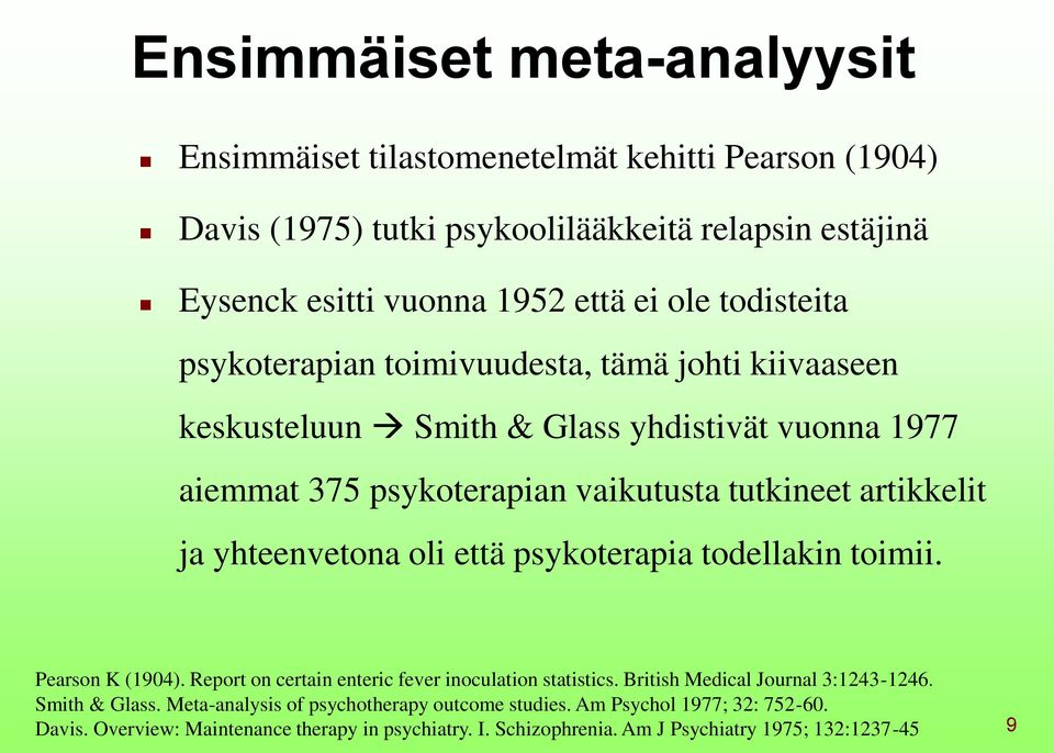 yhteenvetona oli että psykoterapia todellakin toimii. Pearson K (1904). Report on certain enteric fever inoculation statistics. British Medical Journal 3:1243-1246.