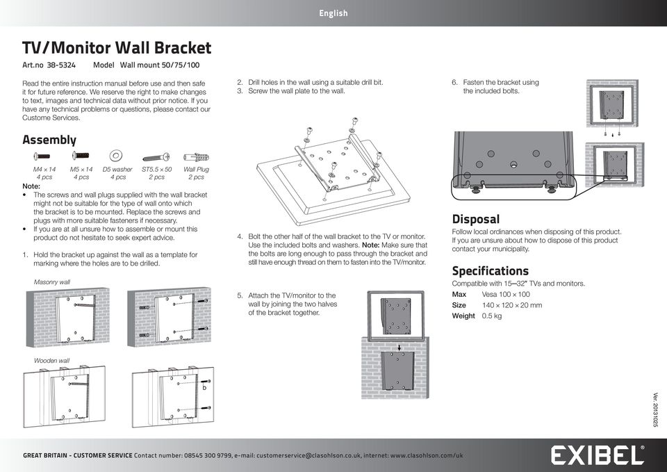 Drill holes in the wall using a suitable drill bit. 3. Screw the wall plate to the wall. 6. Fasten the bracket using the included bolts.