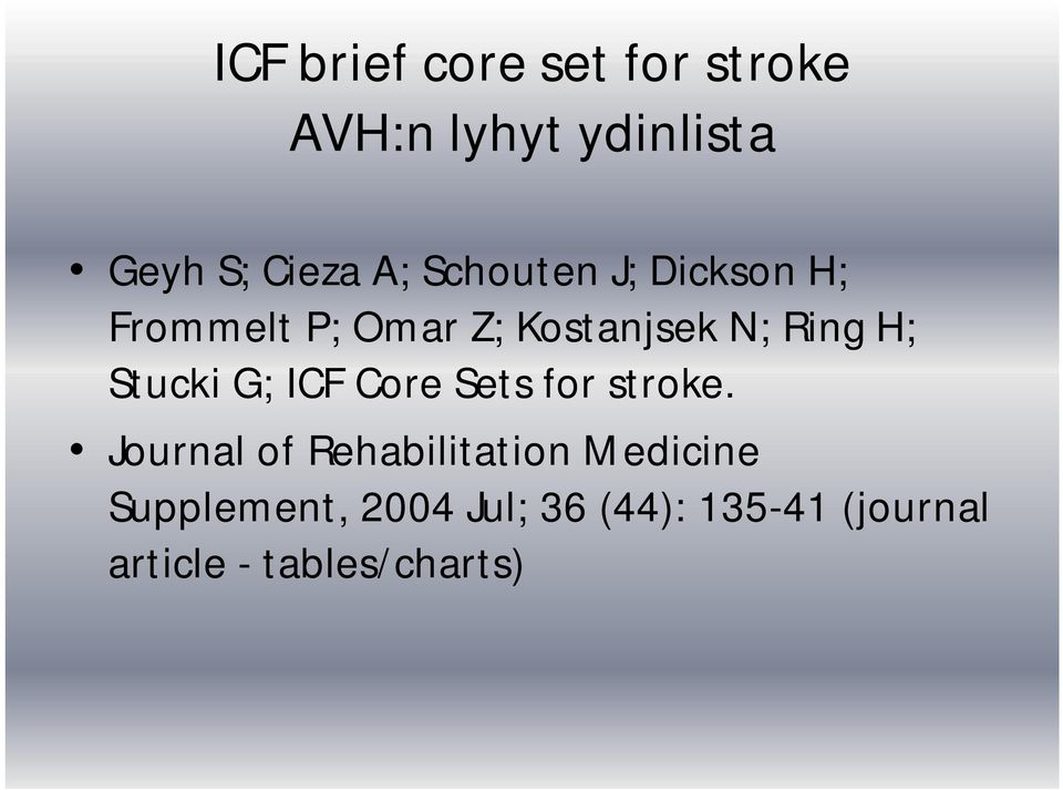 Stucki G; ICF Core Sets for stroke.