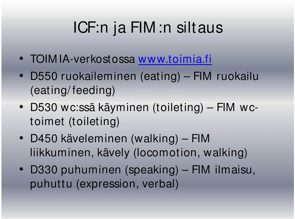 käyminen (toileting) FIM wctoimet (toileting) D450 käveleminen (walking) FIM