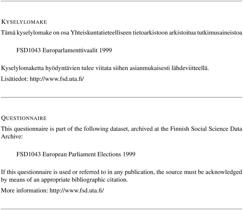 fi/ QUESTIONNAIRE This questionnaire is part of the following dataset, archived at the Finnish Social Science Data Archive: FSD1043 European Parliament