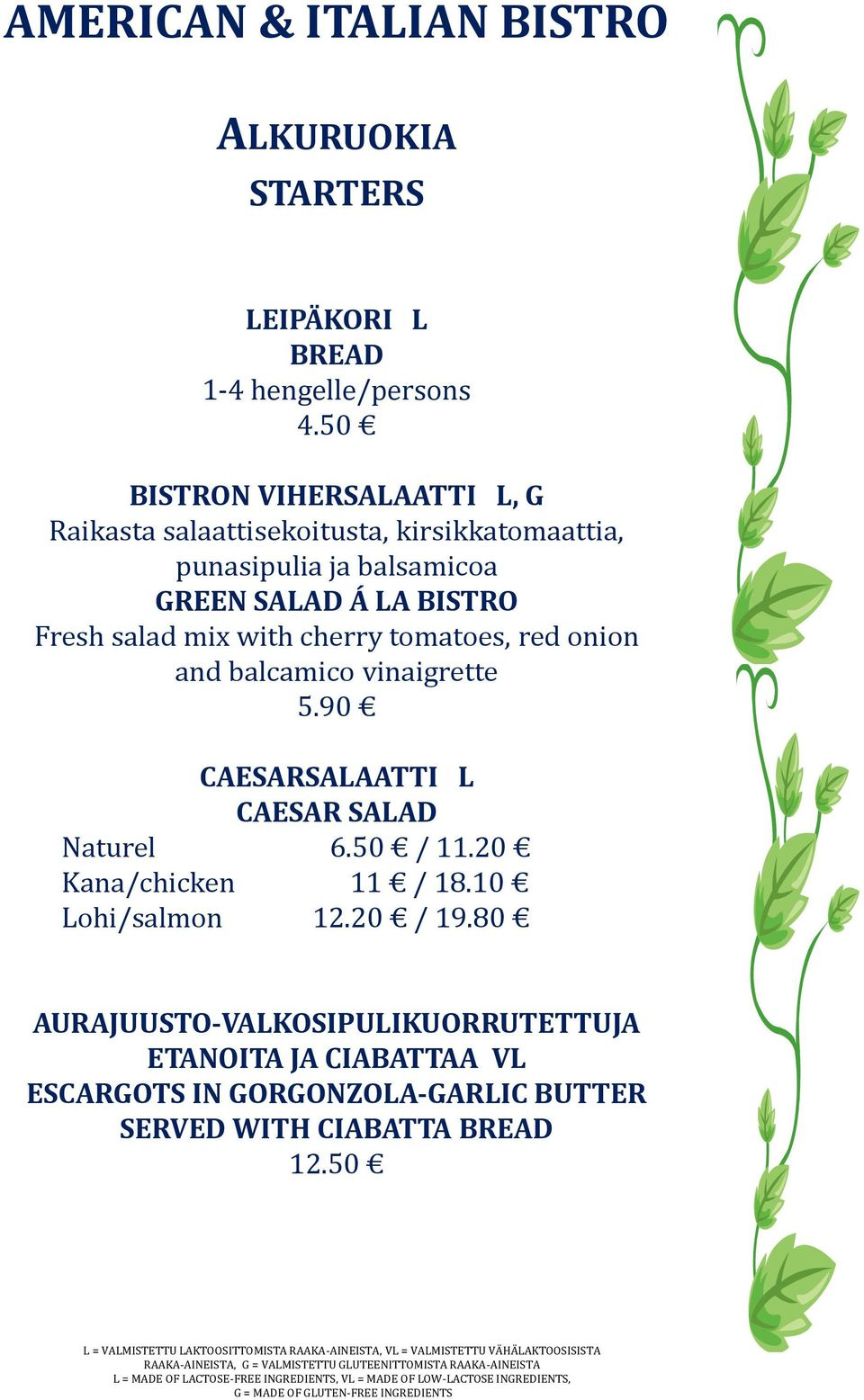 Fresh salad mix with cherry tomatoes, red onion and balcamico vinaigrette 5.90 CAESARSALAATTI L CAESAR SALAD Naturel 6.50 / 11.