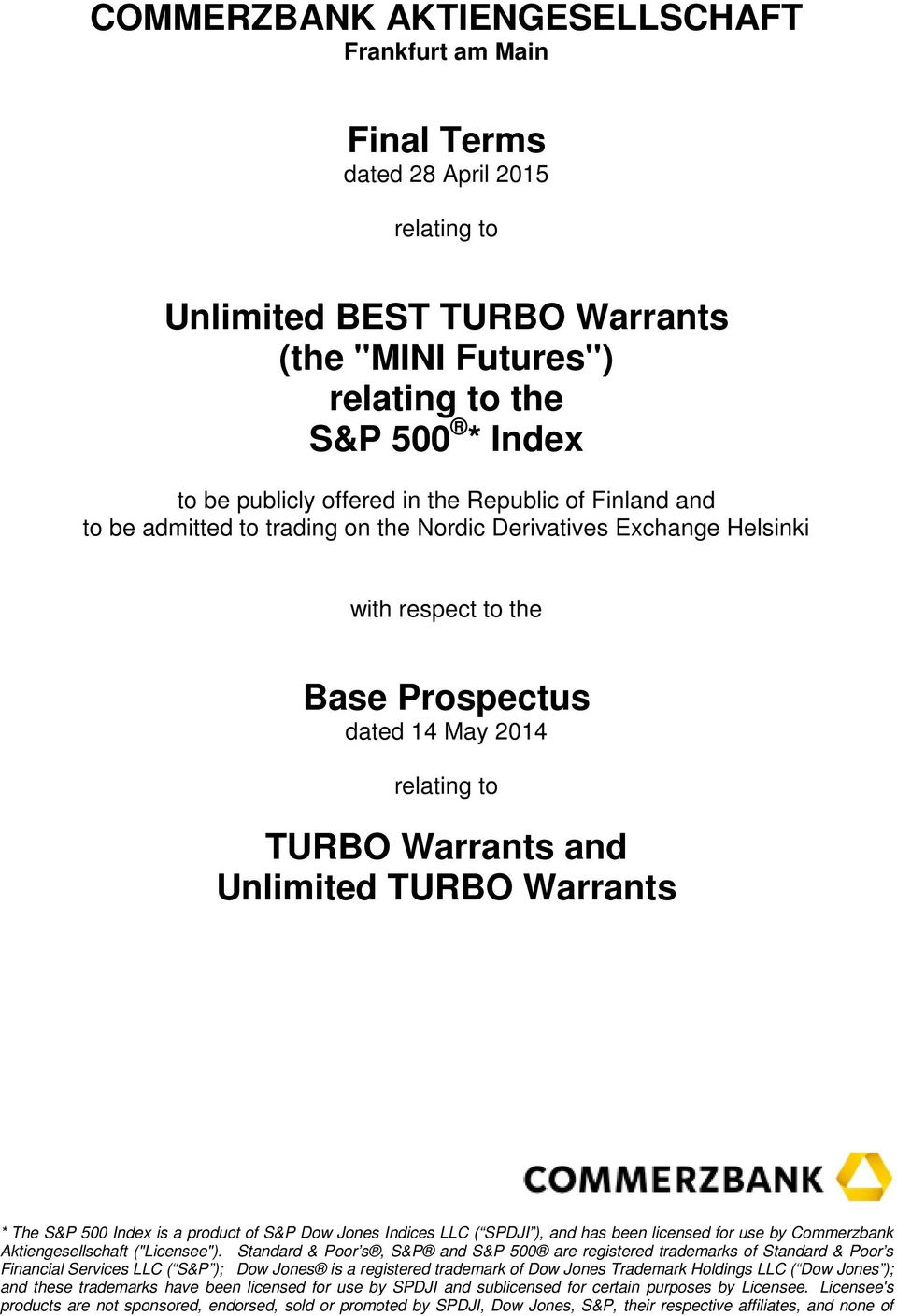 "TURBO Warrants * The S&P 500 Index is a product of S&P Dow Jones Indices LLC ( SPDJI ), and has been licensed for use by Commerzbank Aktiengesellschaft (""Licensee"")."