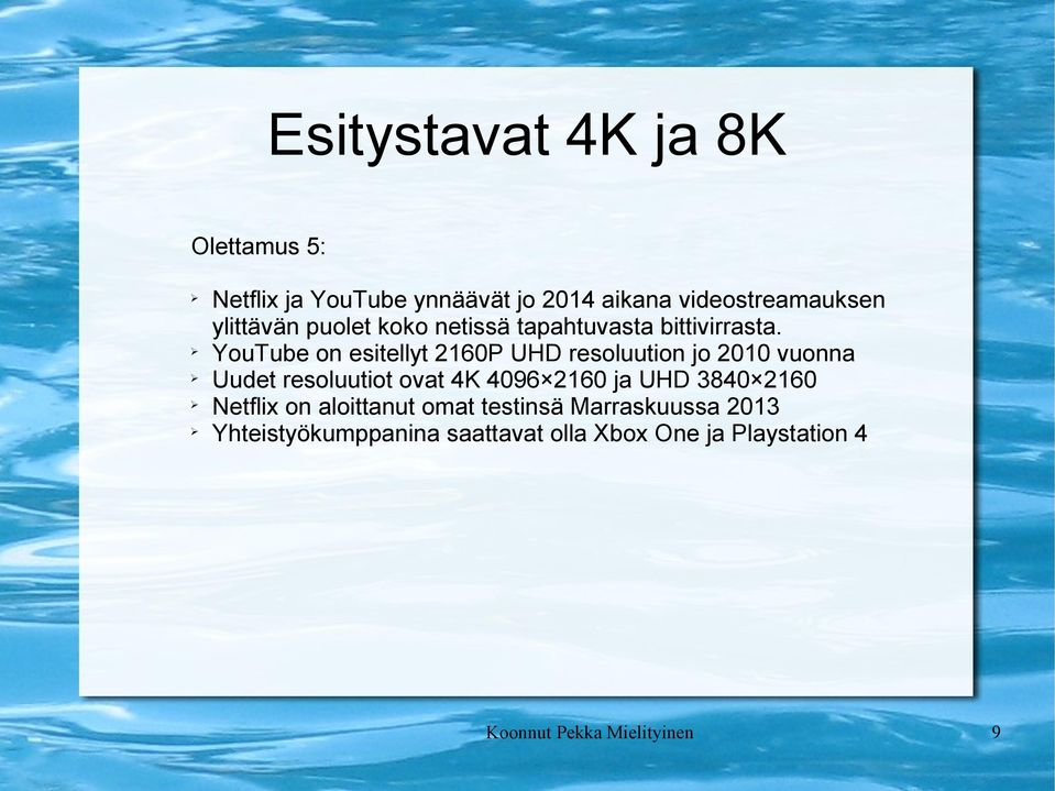 YouTube on esitellyt 2160P UHD resoluution jo 2010 vuonna Uudet resoluutiot ovat 4K 4096 2160 ja