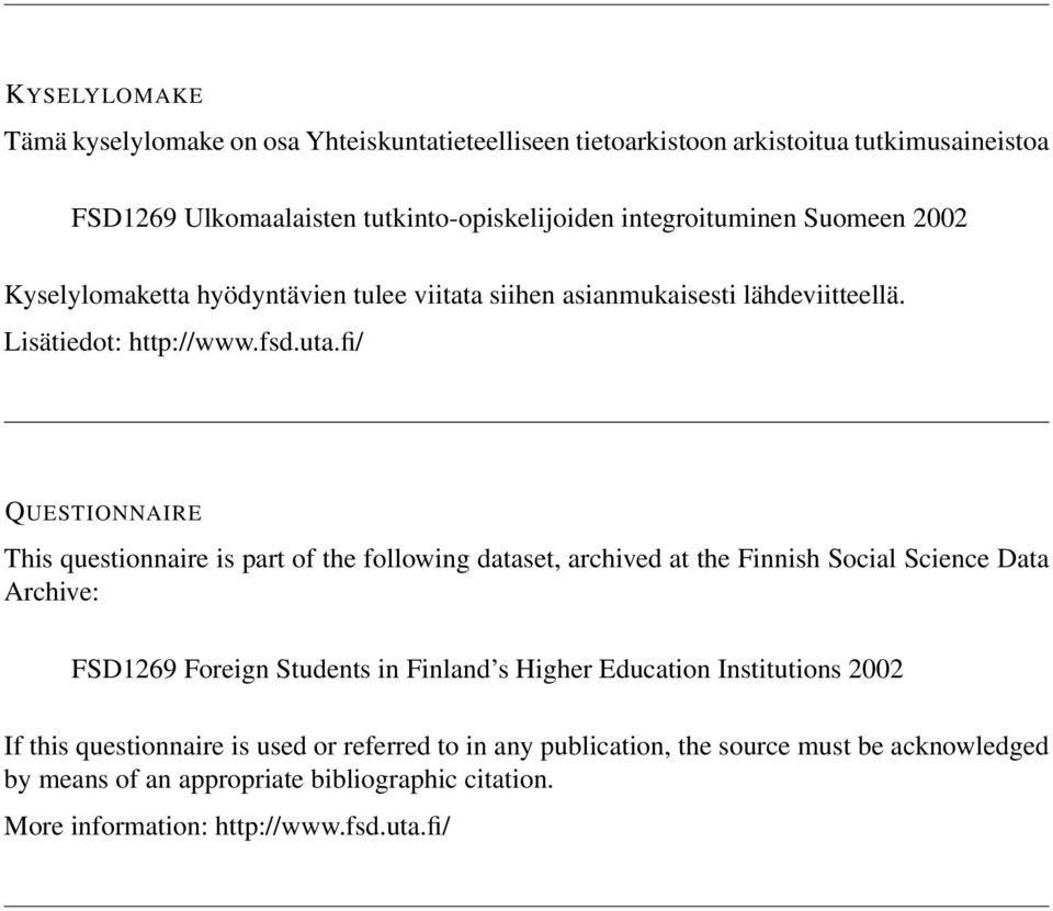 fi/ QUESTIONNAIRE This questionnaire is part of the following dataset, archived at the Finnish Social Science Data Archive: FSD1269 Foreign Students in Finland s Higher